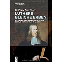 Luthers Bleiche Erben: Kulturgeschichte Der Evangelischen Geistlichkeit Des 17. Jahrhunderts