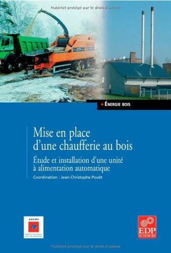 Mise en place d'une chaufferie au bois : Etude et installation d'une unité à alimentation automatique par Jean-Christophe Pouët, Collectif
