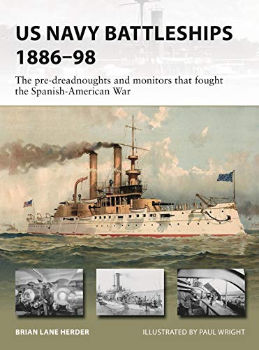 US Navy Battleships 1886–98: The pre-dreadnoughts and monitors that fought the Spanish-American War (New Vanguard) por Brian Lane Herder