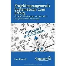 Projektmanagement: Systematisch zum Erfolg: Ein praxisnaher Ratgeber mit zahlreichen Tools, Checklisten und Vorlagen (Opresnik Management Guides, Band 5)