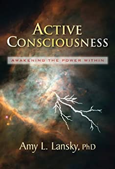 Active Consciousness: Awakening the Power Within (English Edition) par [Lansky PhD, Amy L.]