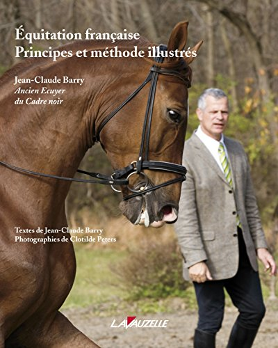 Equitation Française, Principes et Methode Illustres par Jean-Claude Barry