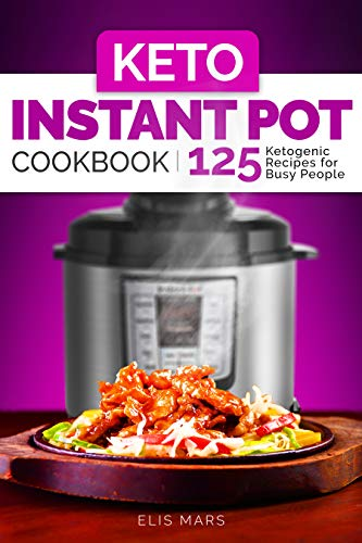 Keto Instant Pot Cookbook: 125 Ketogenic Recipes for Busy People (English Edition)
