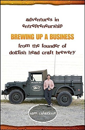 Brewing Up a Business: Adventures in Entrepreneurship from the Founder of Dogfish Head Craft Brewery by Sam Calagione (2005-05-05)