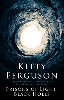 Prisons of Light: Black Holes by [Ferguson, Kitty]