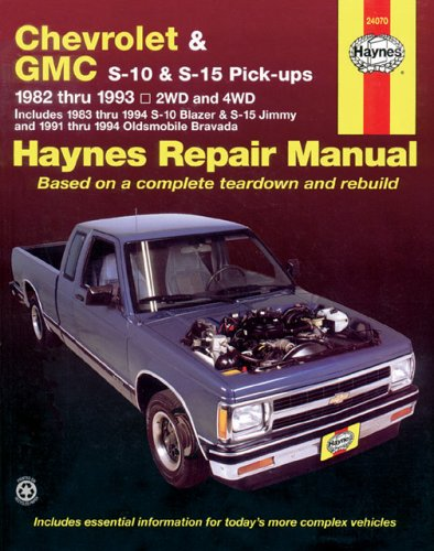 Haynes Chevrolet and Gmc S10 & S-15 Pickups Workshop Manual, 1982-1993: 1982 Thru 1993 2Wd and 4Wd Includes 1983 Thru 1994 S-10 Blazer & S-15 Jimmy ... Oldsmobile Bravada Automotive Repair Manual