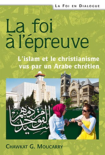 La foi  l'preuve. L'Islam et le Christianisme vus par un arabe chrtien