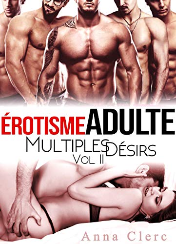 Érotisme Adulte: Multiples Désirs (Tome 2): (Trilogie de Sexe A Plusieurs Interdit) par Anna Clerc