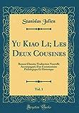 Yu Kiao Li; Les Deux Cousines, Vol. 1: Roman Chinois; Traduction Nouvelle Accompagnee D'Un Commentaire Philologique Et Historique (Classic Reprint)...