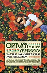 Opium for the Masses: Harvesting Nature's Best Pain Medication by Jim Hogshire (2009-10-01)