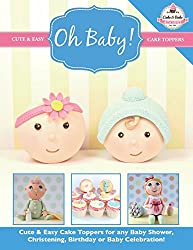 Oh Baby!: Cute & Easy Cake Toppers for any Baby Shower, Christening, Birthday or Baby Celebration ( Cute & Easy Cake Toppers Collection): 1 by The Cake & Bake Academy (12-May-2014) Paperback