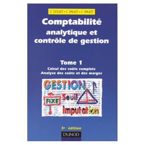 COMPTABILITE ANALYTIQUE ET CONTROLE DE GESTION. Tome 1, Calcul des coûts complets, Analyse des coûts et des marges, 3ème édition