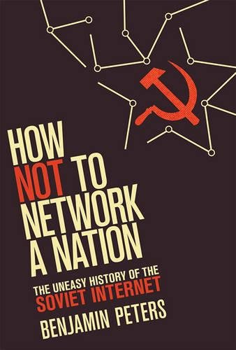 How Not to Network a Nation – The Uneasy History of the Soviet Internet (Information Policy)