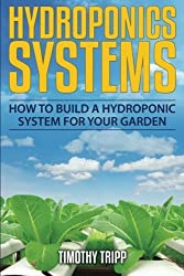 Hydroponics Systems: How to Build a Hydroponic System For Your Garden by Timothy Tripp (2014-11-26)