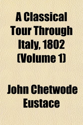 A Classical Tour Through Italy, 1802 (Volume 1)