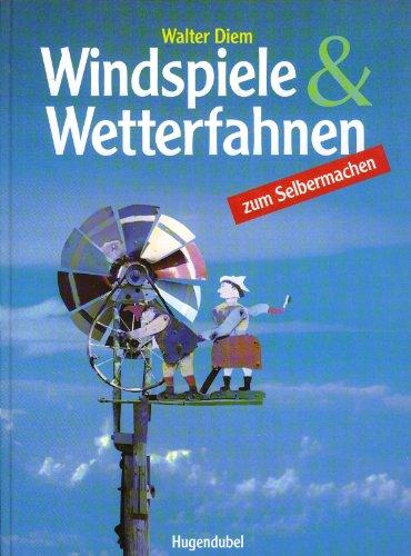 Windspiele & Wetterfahnen zum Selbermachen