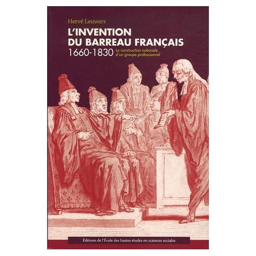 L'invention du barreau français 1660-1830 : La construction nationale d'un groupe professionnel