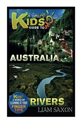 a-smart-kids-guide-to-australia-and-rivers-a-world-of-learning-at-your-fingertips