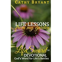 LIFE LESSONS FROM MY GARDEN - A 31-Day Devotional Journey (LifeSword Devotional) (Volume 3) by Cathy Bryant (2016-02-21)