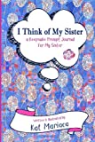 I Think of My Sister: A Keepsake Prompt Journal for My Sister (Dandelion Blue) (I Think of My - Keepsake Prompt Journals, Band 1)