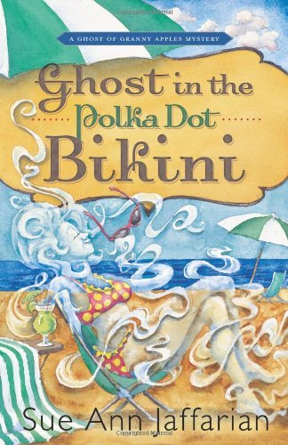 Ghost in the Polka Dot Bikini (A Ghost of Granny Apples Mystery) by Sue Ann Jaffarian (2011-02-08)