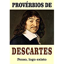 PROVÉRBIOS DE DESCARTES: Penso, logo existo (Portuguese Edition)