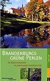 Brandenburgs grüne Perlen: Entdeckungsreisen in unbekannte Gartenkultur - Gottfried Wiedenmann, Petra Derksen