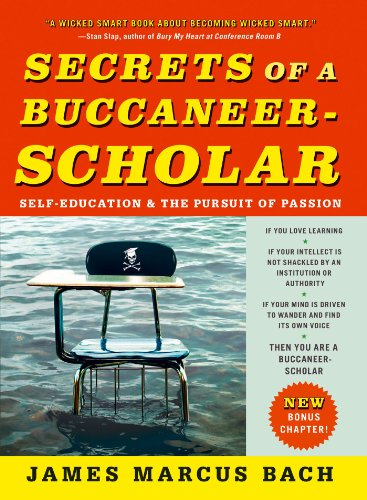 Secrets of a Buccaneer-Scholar: How Self-Education and the Pursuit of Passion Can Lead to a Lifetime of Success (English Edition)