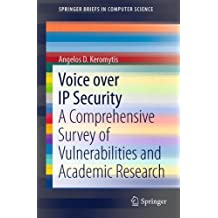 Voice over IP Security: A Comprehensive Survey of Vulnerabilities and Academic Research (SpringerBriefs in Computer Science)
