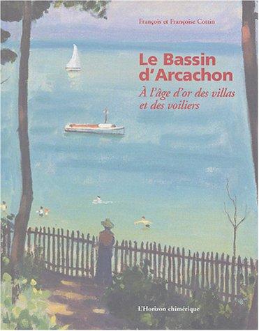 Le Bassin d'Arcachon : A l'âge d'or des villas et des voiliers