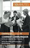 Comment communiquer efficacement au travail ?: Le b.a.-ba de la communication en entreprise