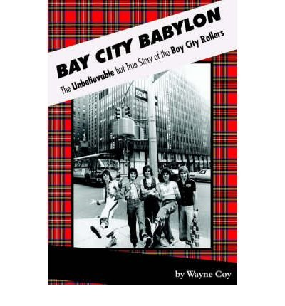 [(Bay City Babylon: The Unbelievable But True Story of the Bay City Rollers )] [Author: Wayne Coy] [May-2005]