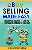 eBay Selling: The Beginners Blueprint To Starting A Profitable eBay Business from Home (eBay,eBay business,dropshipping,ebay money making)