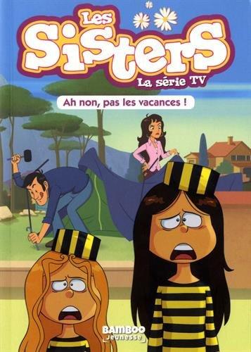 Les Sisters dessin animé - poche tome 2 - Ah non, pas les vacances !