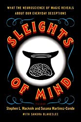 Sleights of Mind: What the Neuroscience of Magic Reveals about Our Everyday Deceptions by Stephen L. Macknik (2011-11-22)