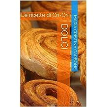 Dolci: Le ricette di Cri-Cri (Italian Edition)