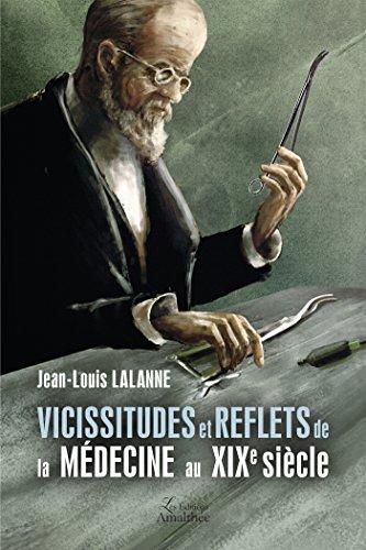 Vicissitudes Et Reflets de La Mdecine au XIXe Sicle