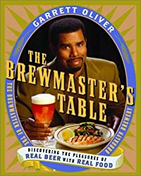 The Brewmaster's Table: Discovering the Pleasures of Real Beer with Real Food by Garrett Oliver (2003-05-13)