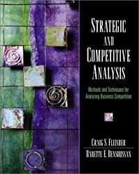 Strategic and Competitive Analysis: Methods and Techniques for Analyzing Business Competition
