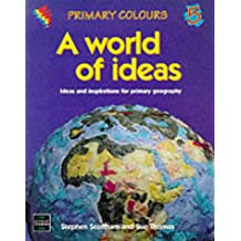 A World of Ideas: Ideas and Inspirations for Primary Geography (Primary Colours)