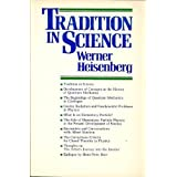 Tradition in Science by Werner Heisenberg (1983-07-02)