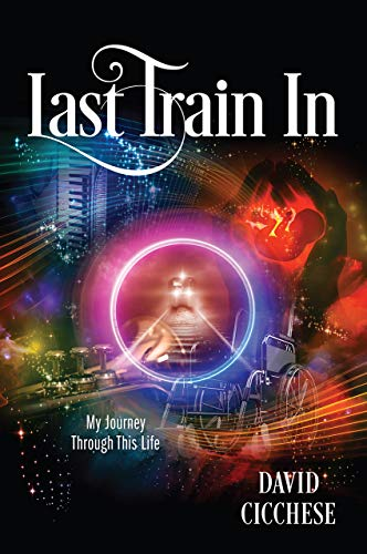 Last Train In: My Journey Through This Life (English Edition)
