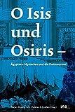 O Isis und Osiris: Ägyptens Mysterien und die Freimaurerei (Museum Kestnerianum) -