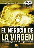 El negocio de la virgen: Tramas politicas y económicas de milagros y curaciones. (Investigación Abierta)