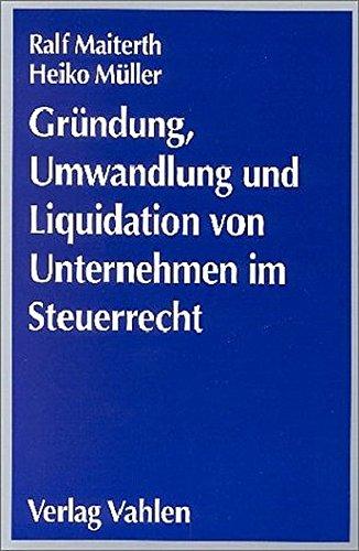 Gründung, Umwandlung und Liquidation von Unternehmen im Steuerrecht