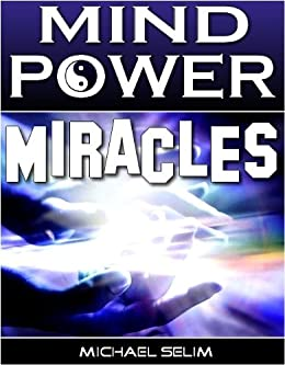 Mind Power Miracles - Secrets of Manipulating Reality by [Selim, Michael ]