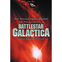 An Analytical Guide to Television's Battlestar Galactica by John Kenneth Muir (2005-10-31)