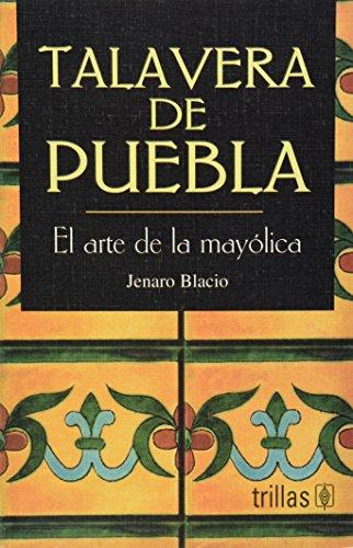 Talavera de puebla/Village Maiolica: El arte de la Mayolica/The art of the Maiolica por Jenaro Blacio
