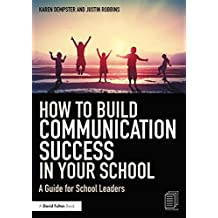 How to Build Communication Success in Your School: A Guide for School Leaders