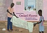 Onkel Flores: Eine ziemlich wahre Geschichte aus Brasilien